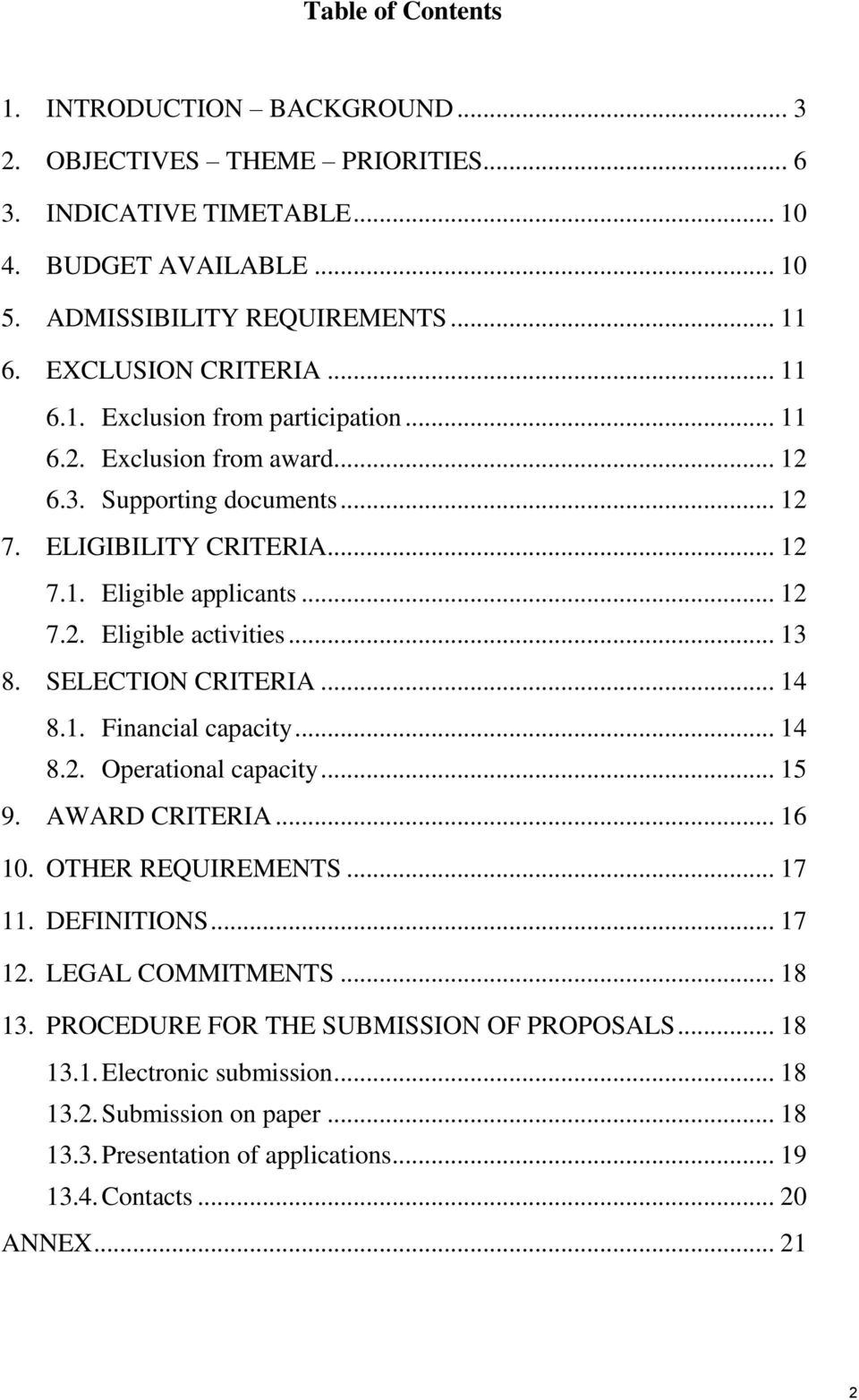 .. 13 8. SELECTION CRITERIA... 14 8.1. Financial capacity... 14 8.2. Operational capacity... 15 9. AWARD CRITERIA... 16 10. OTHER REQUIREMENTS... 17 11. DEFINITIONS... 17 12. LEGAL COMMITMENTS.