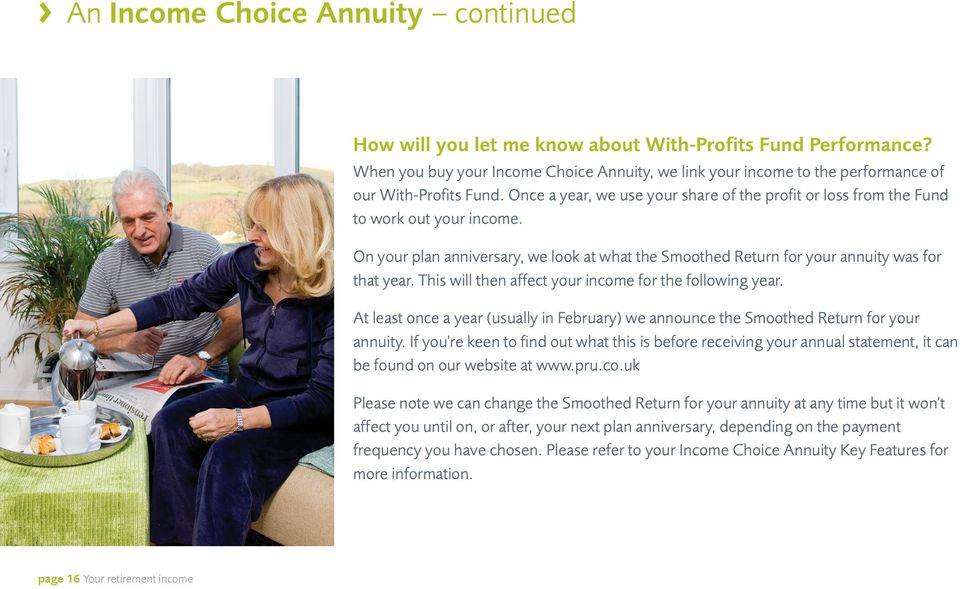 On your plan anniversary, we look at what the Smoothed Return for your annuity was for that year. This will then affect your income for the following year.
