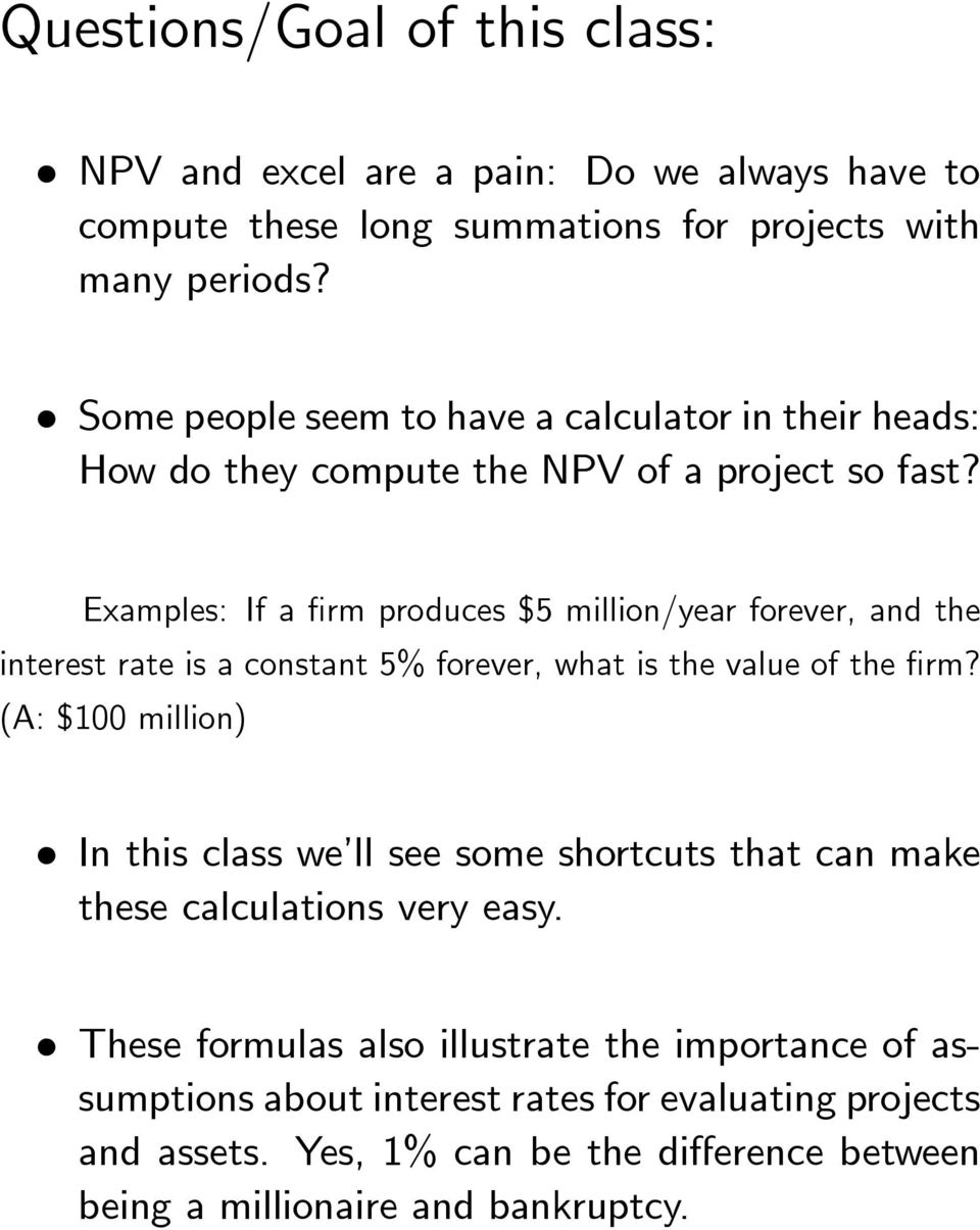 Examples: If a firm produces $5 million/year forever, and the interest rate is a constant 5% forever, what is the value of the firm?