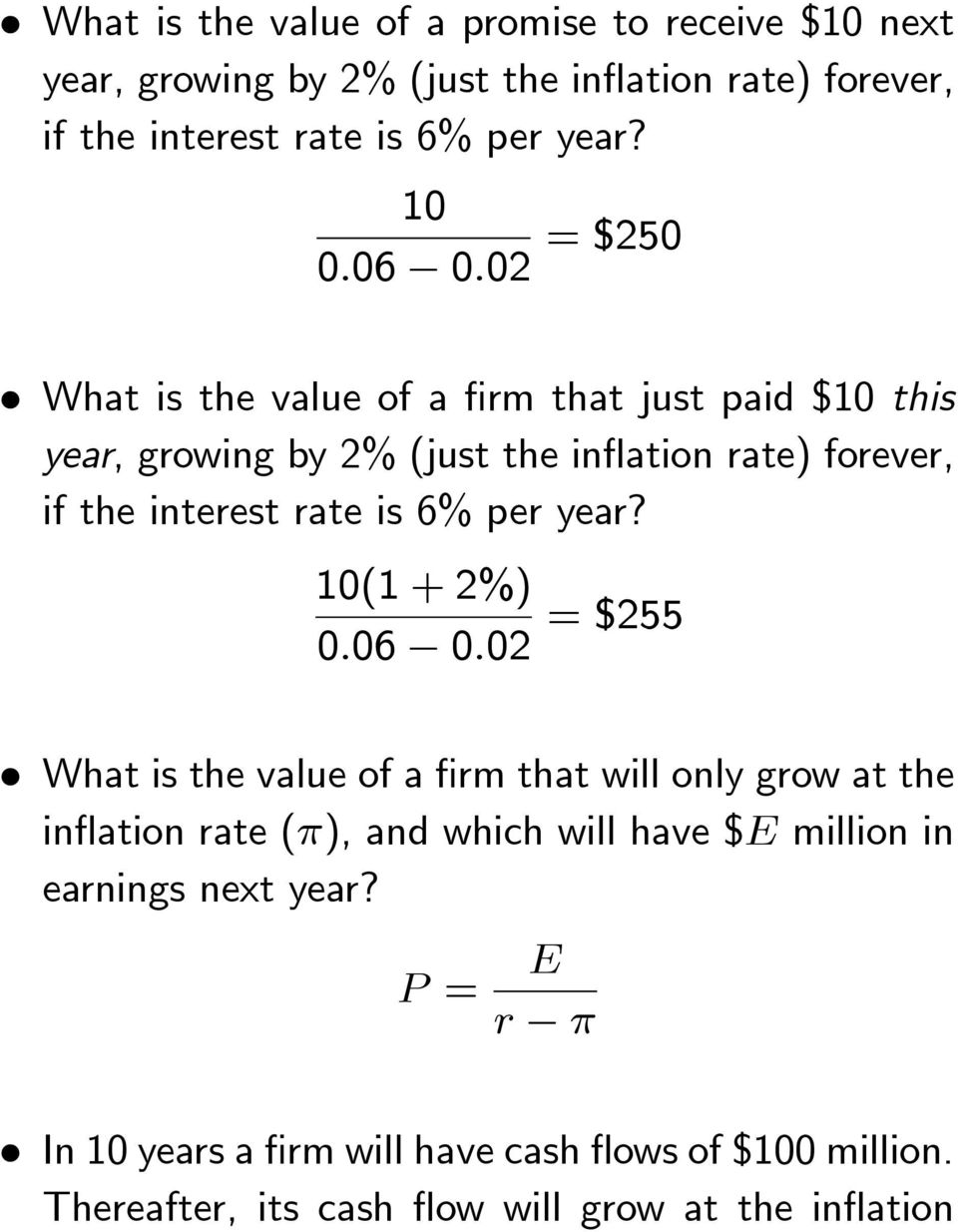 02 = $250 What is the value of a firm that just paid $10 this year, growing by 2% (just the inflation rate) forever, if the interest rate is 6%