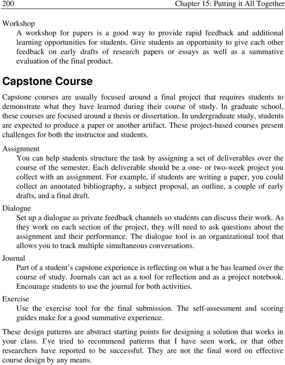Capstone Course Capstone courses are usually focused around a final project that requires students to demonstrate what they have learned during their course of study.