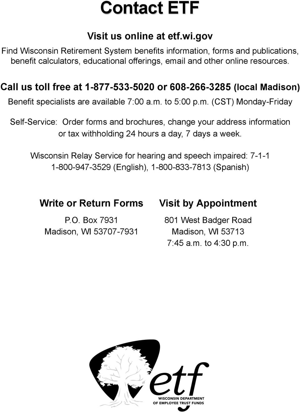 Call us toll free at 1-877-533-5020 or 608-266-3285 (local Madison) Benefit specialists are available 7:00 a.m.