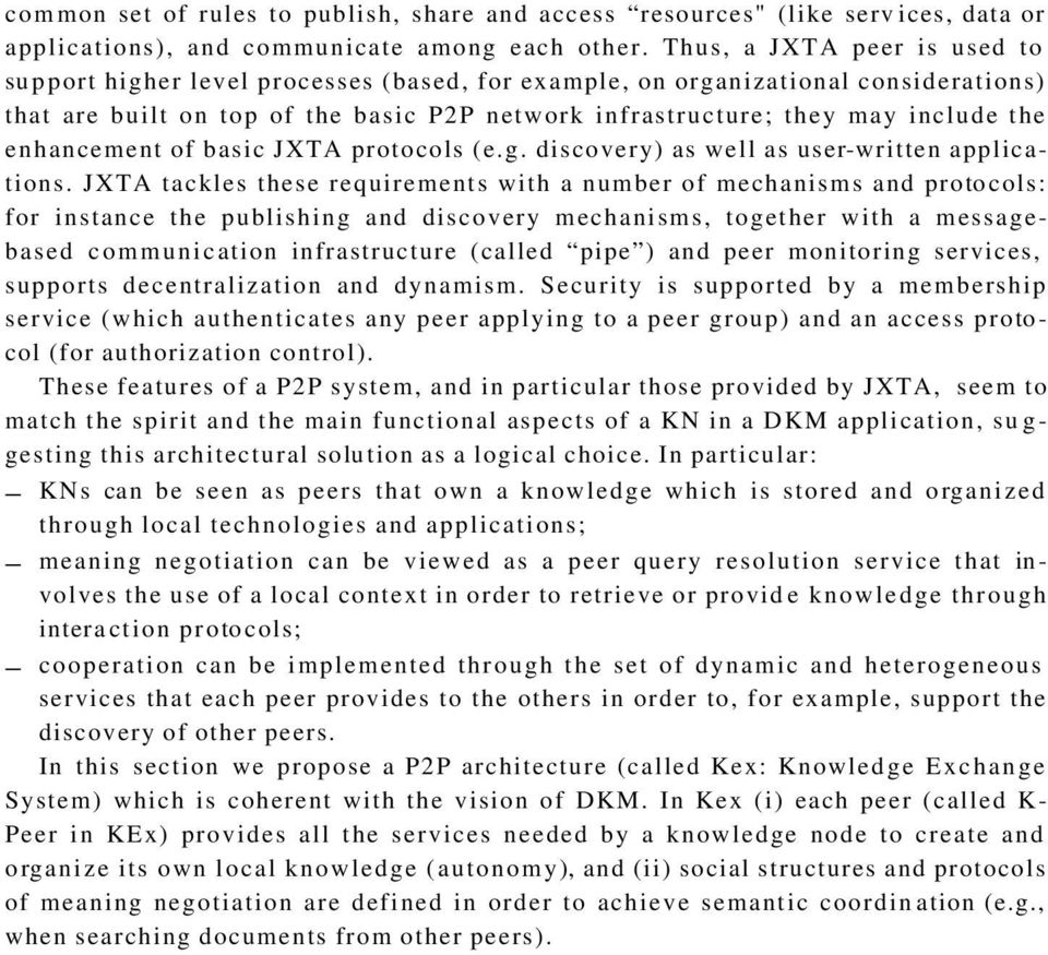 enhancement of basic JXTA protocols (e.g. discovery) as well as user-written applications.