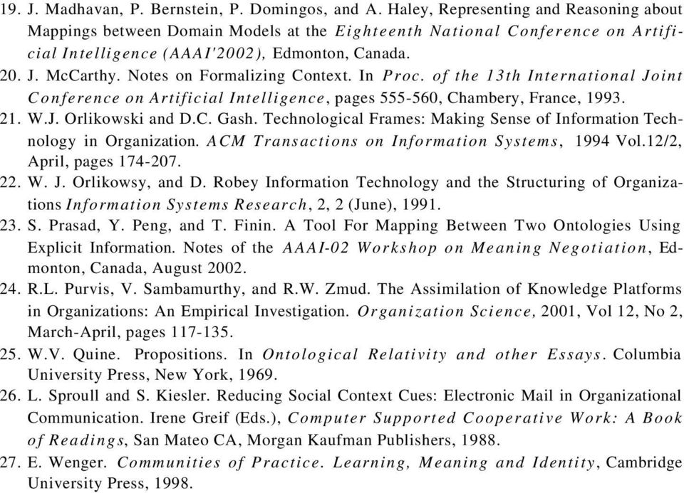 Notes on Formalizing Context. In Proc. of the 13th International Joint Conference on Artificial Intelligence, pages 555-560, Chambery, France, 1993. 21. W.J. Orlikowski and D.C. Gash.