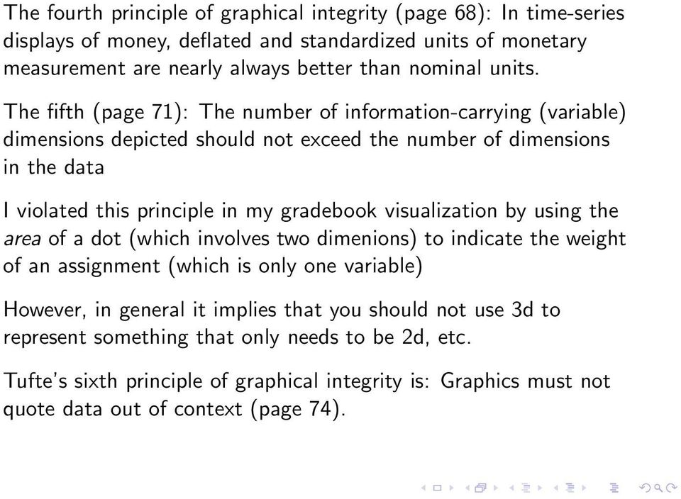 The fifth (page 71): The number of information-carrying (variable) dimensions depicted should not exceed the number of dimensions in the data I violated this principle in my