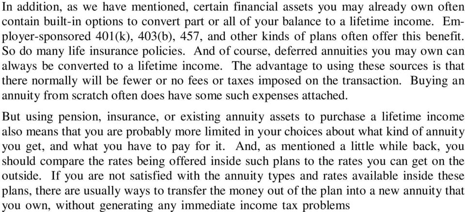 And of course, deferred annuities you may own can always be converted to a lifetime income.