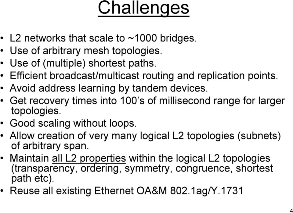 Get recovery times into 100 s of millisecond range for larger topologies. Good scaling without loops.