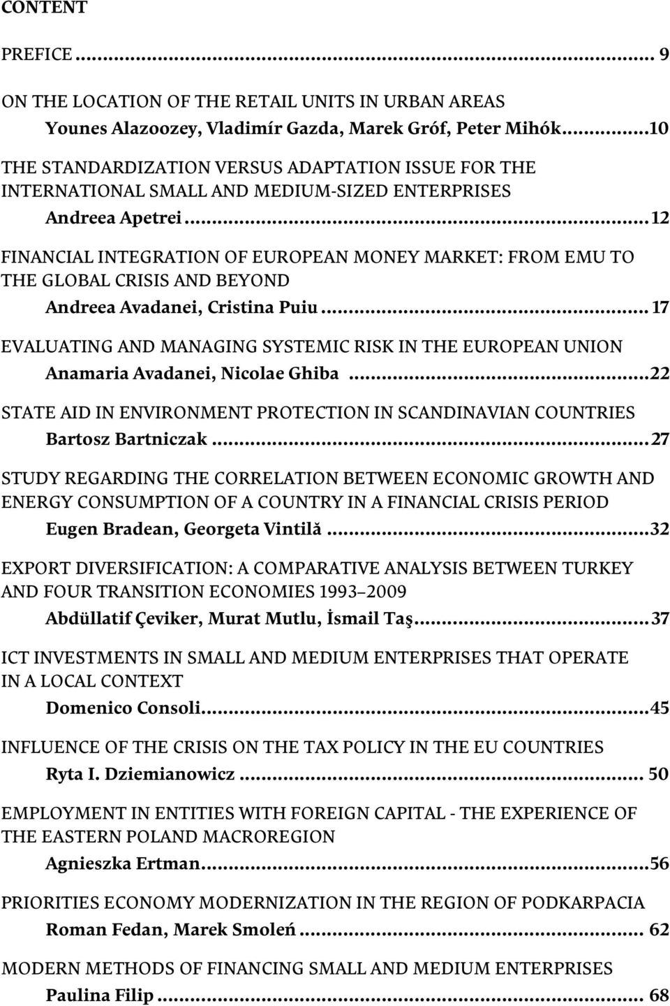 .. 12 FINANCIAL INTEGRATION OF EUROPEAN MONEY MARKET: FROM EMU TO THE GLOBAL CRISIS AND BEYOND Andreea Avadanei, Cristina Puiu.