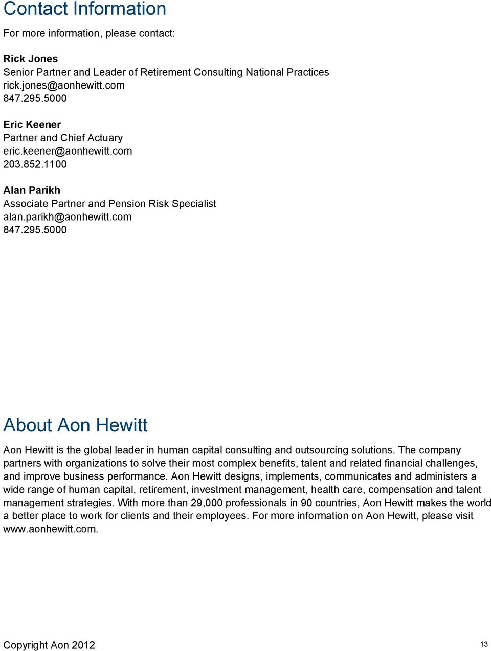 5000 About Aon Hewitt Aon Hewitt is the global leader in human capital consulting and outsourcing solutions.