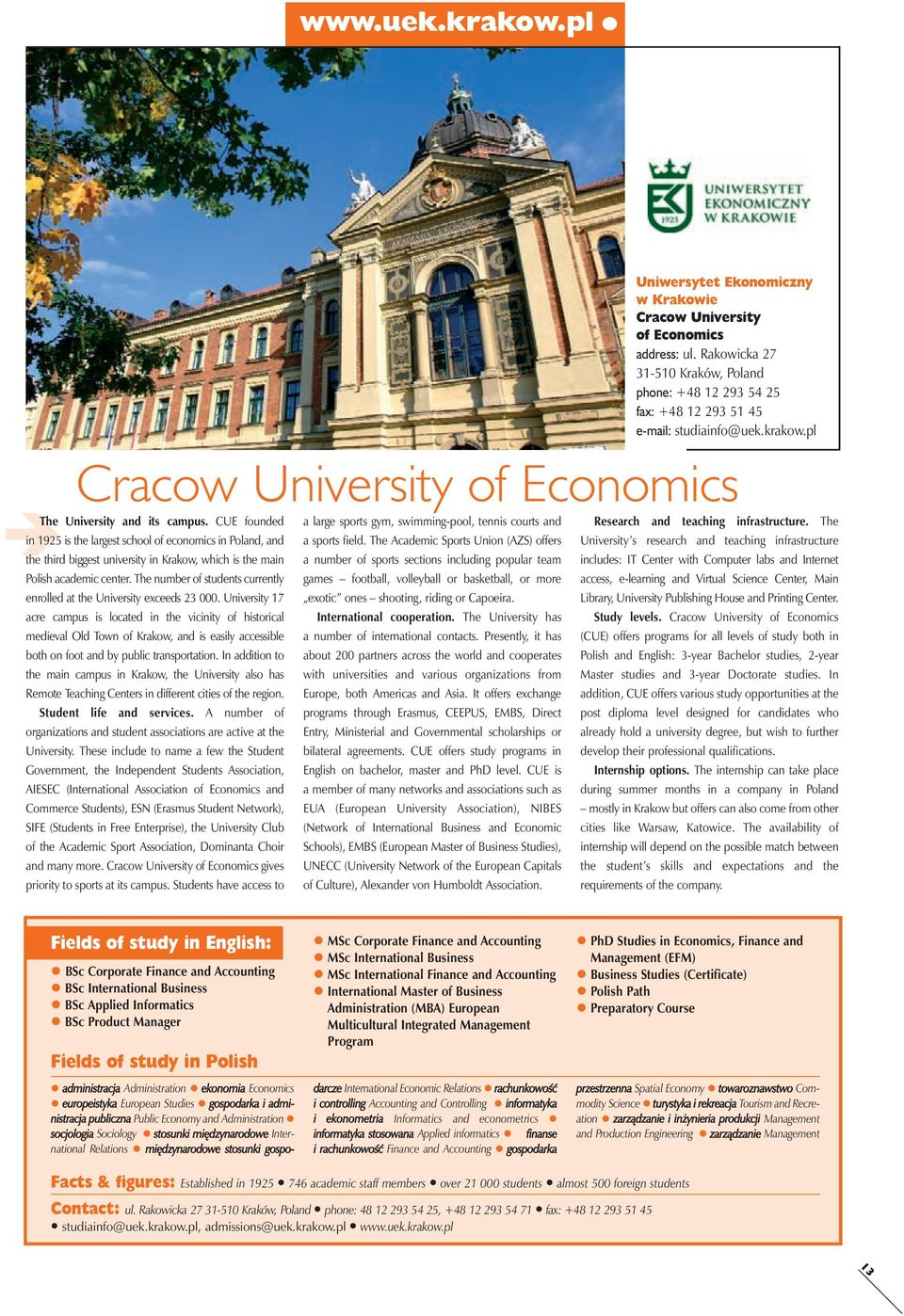 pl Cracow University of Economics in 1925 is the largest school of economics in Poland, and the third biggest university in Krakow, which is the main Polish academic center.
