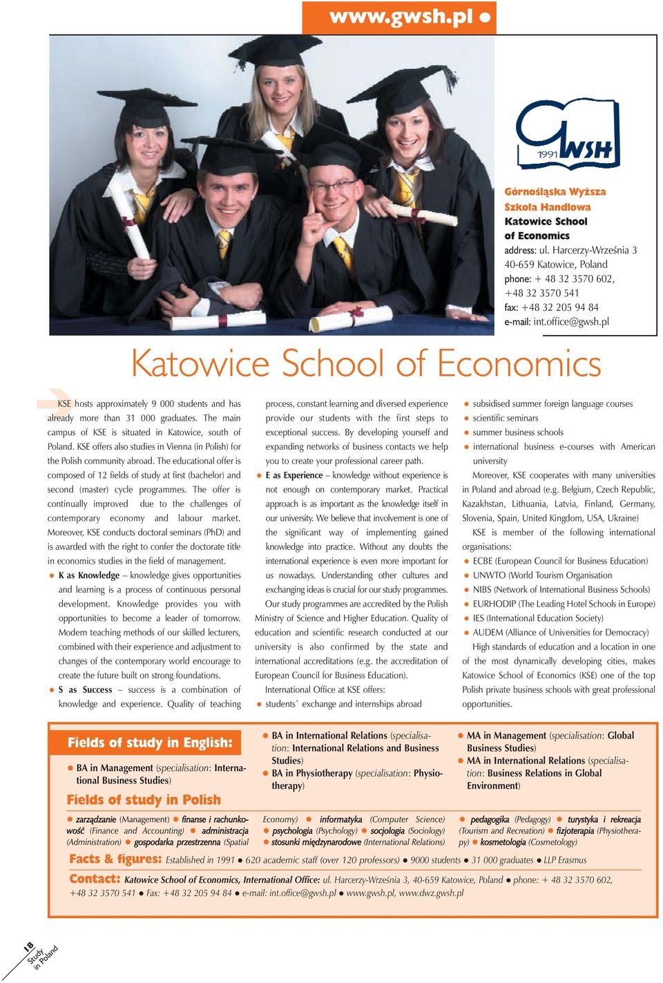 pl Katowice School of Economics KSE hosts approximately 9 000 students and has already more than 31 000 graduates. The main campus of KSE is situated in Katowice, south of Poland.