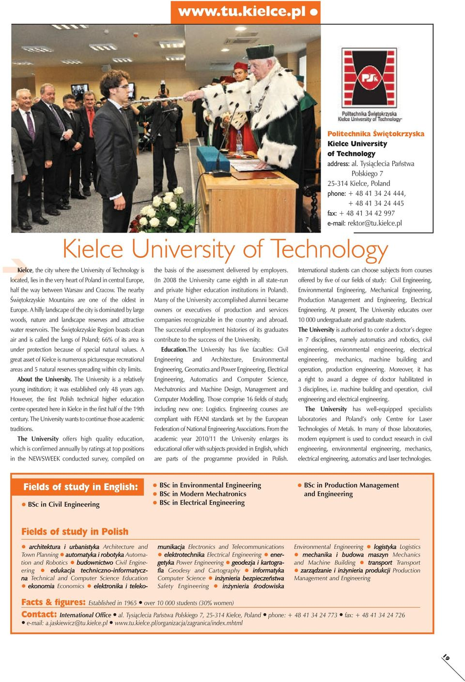 pl Kielce University of Technology Kielce, the city where the University of Technology is located, lies in the very heart of Poland in central Europe, half the way between Warsaw and Cracow.
