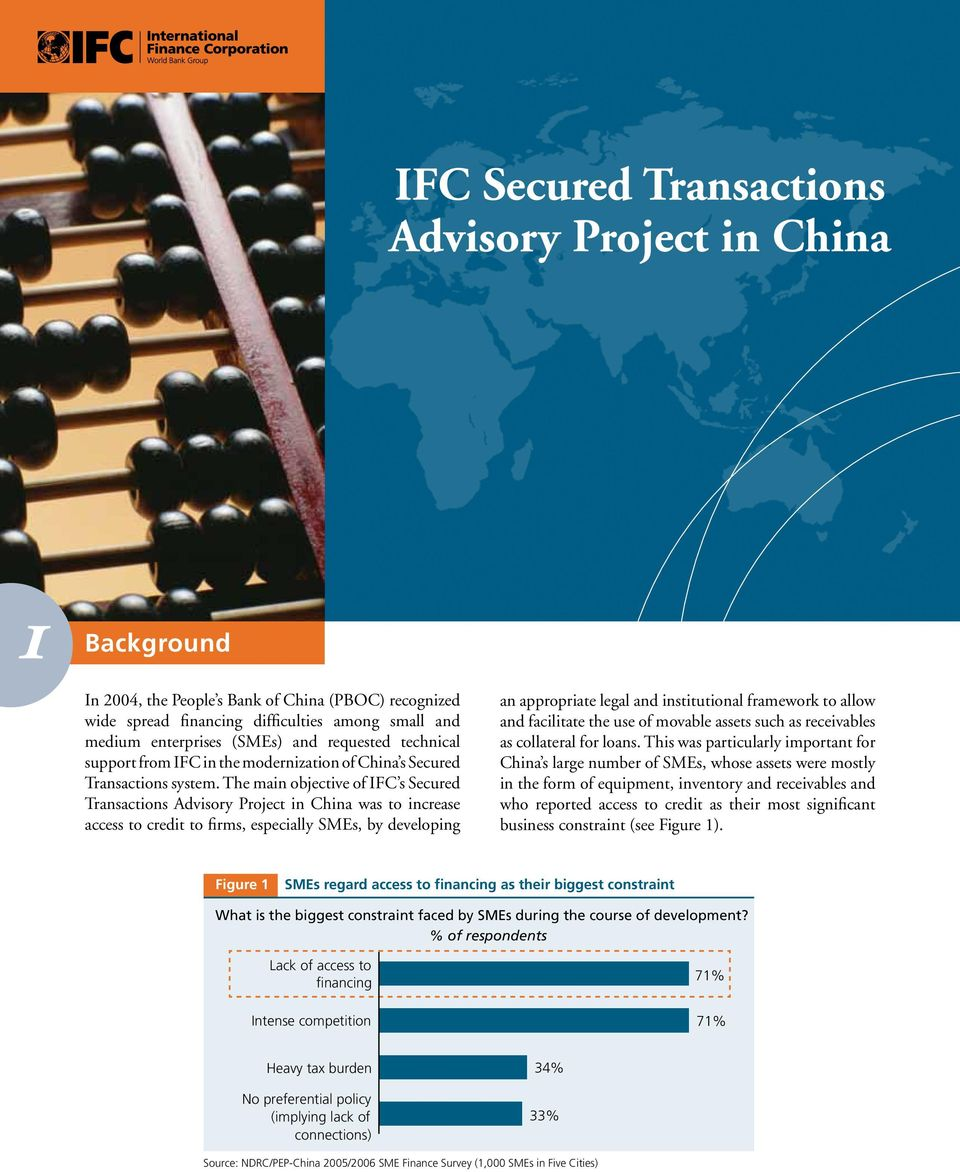 The main objective of IFC s Secured Transactions Advisory Project in China was to increase access to credit to firms, especially SMEs, by developing an appropriate legal and institutional framework