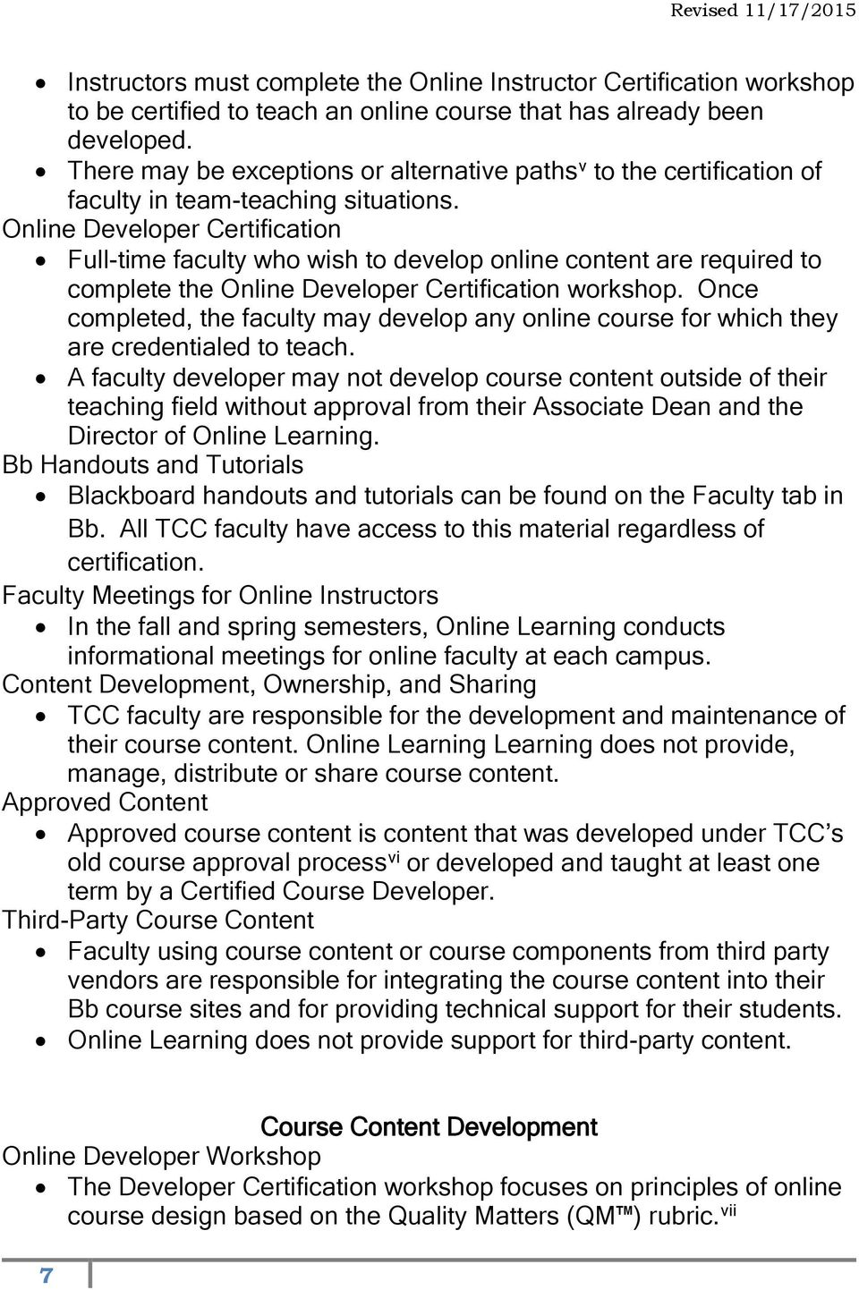 Online Developer Certification Full-time faculty who wish to develop online content are required to complete the Online Developer Certification workshop.