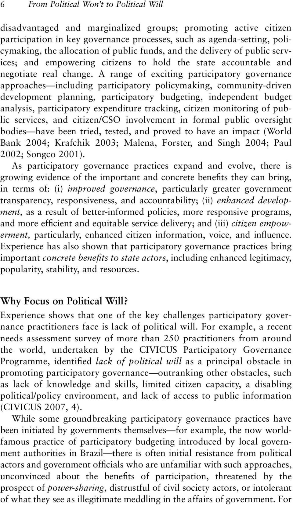 A range of exciting participatory governance approaches including participatory policymaking, community-driven development planning, participatory budgeting, independent budget analysis,