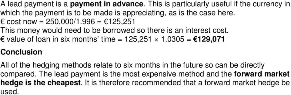 996 = 125,251 This money would need to be borrowed so there is an interest cost. value of loan in six months time = 125,251 1.
