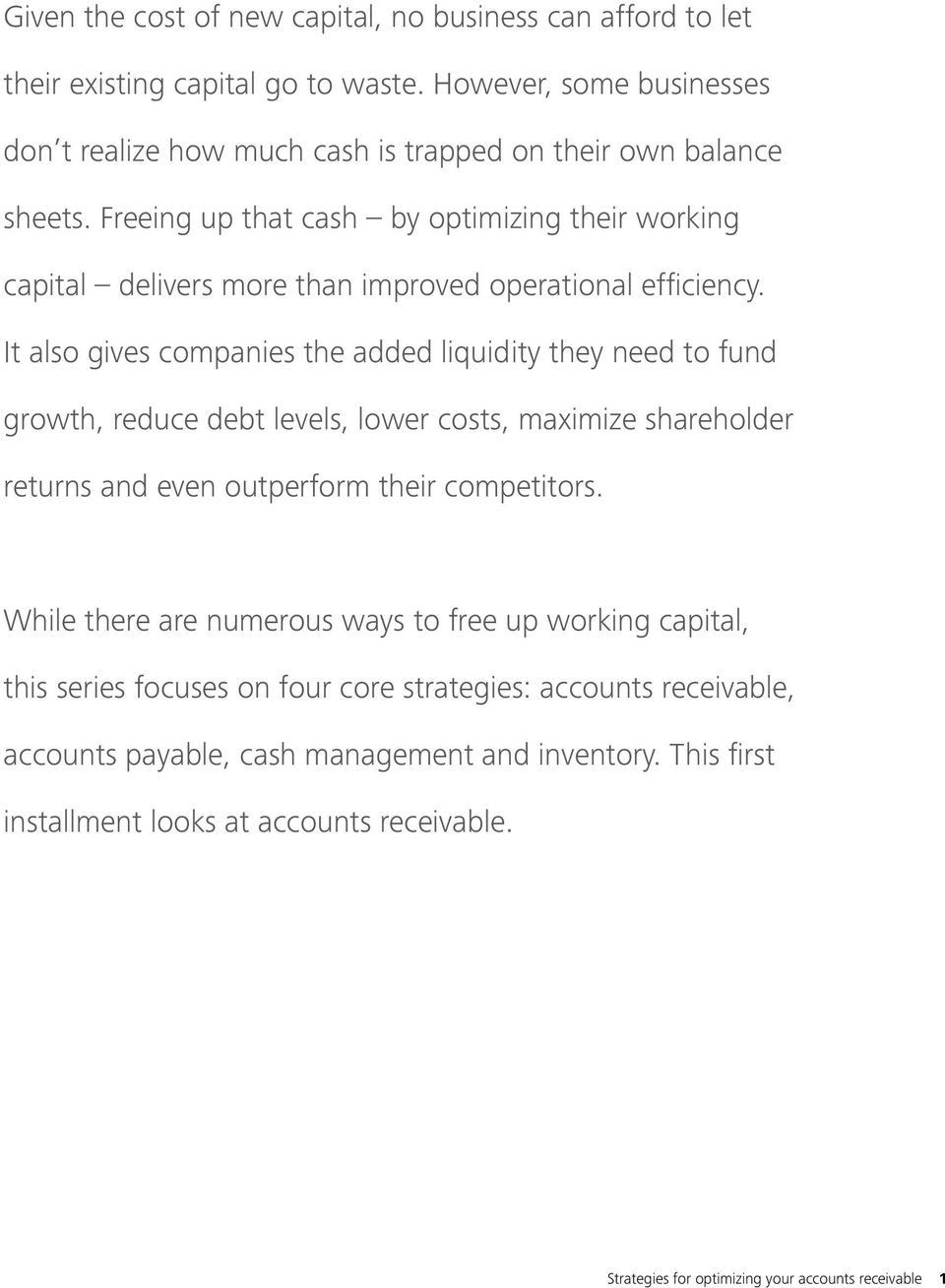 Freeing up that cash by optimizing their working capital delivers more than improved operational efficiency.