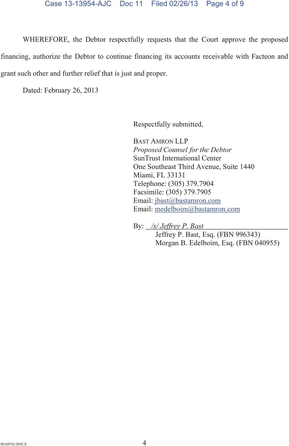 Dated: February 26, 2013 Respectfully submitted, BAST AMRON LLP Proposed Counsel for the Debtor SunTrust International Center One Southeast Third Avenue, Suite 1440 Miami,