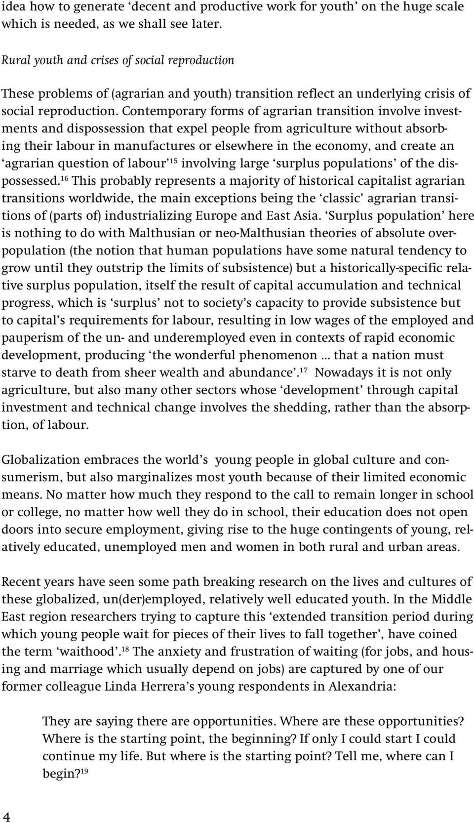 Contemporary forms of agrarian transition involve investments and dispossession that expel people from agriculture without absorbing their labour in manufactures or elsewhere in the economy, and