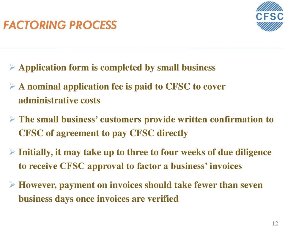 CFSC directly Initially, it may take up to three to four weeks of due diligence to receive CFSC approval to factor
