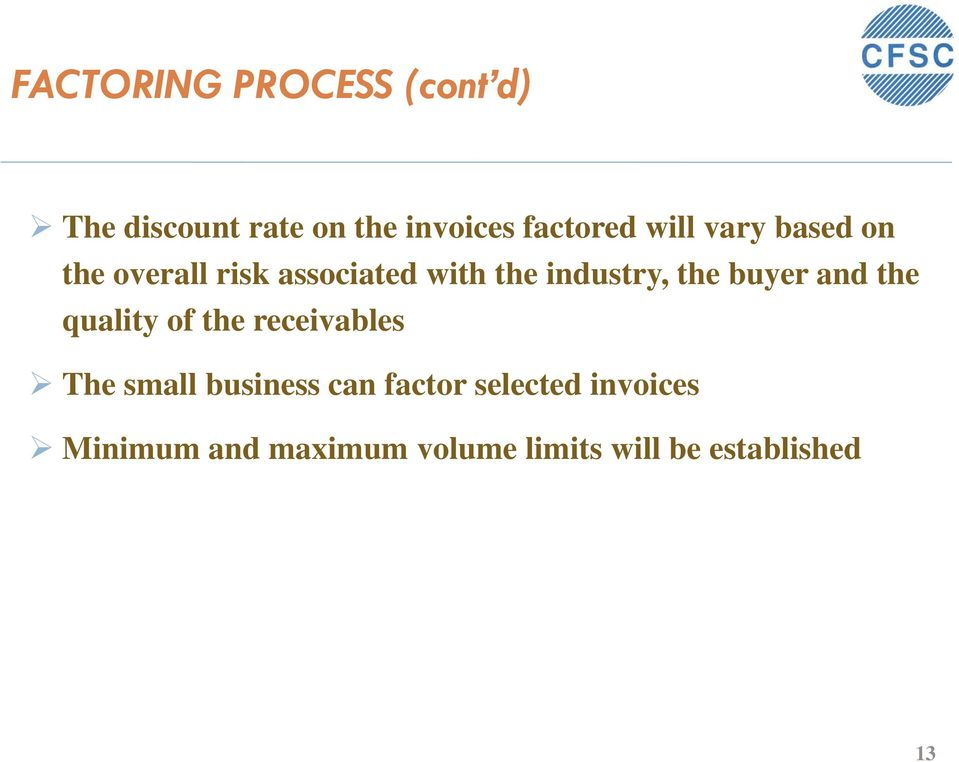 buyer and the quality of the receivables The small business can factor