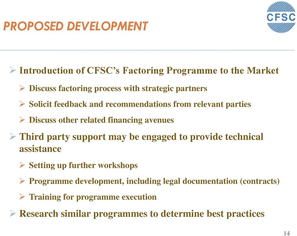 support may be engaged to provide technical assistance Setting up further workshops Programme development, including