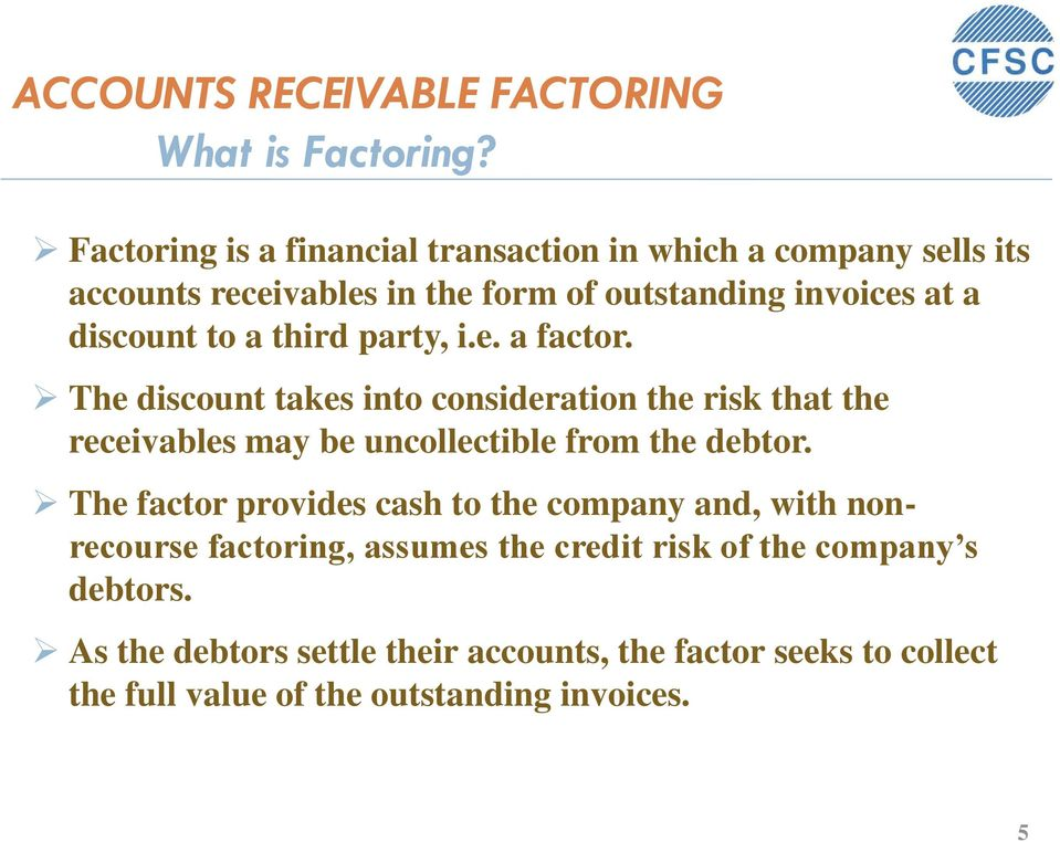a third party, i.e. a factor. The discount takes into consideration the risk that the receivables may be uncollectible from the debtor.