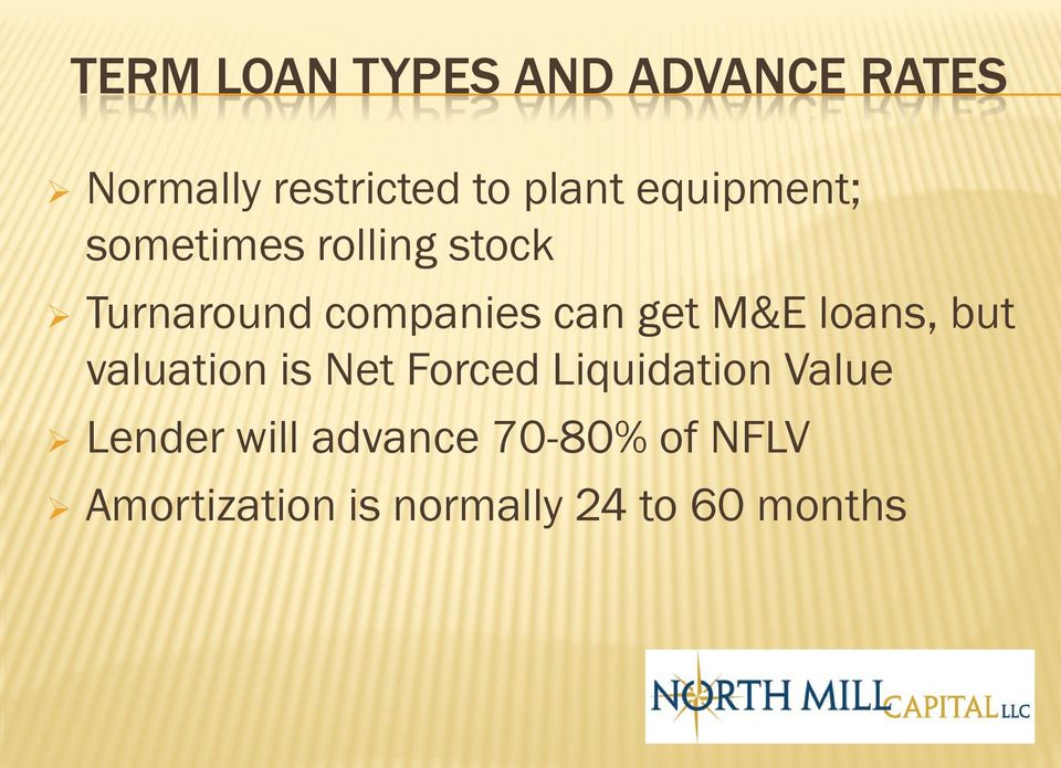 M&E loans, but valuation is Net Forced Liquidation Value Lender