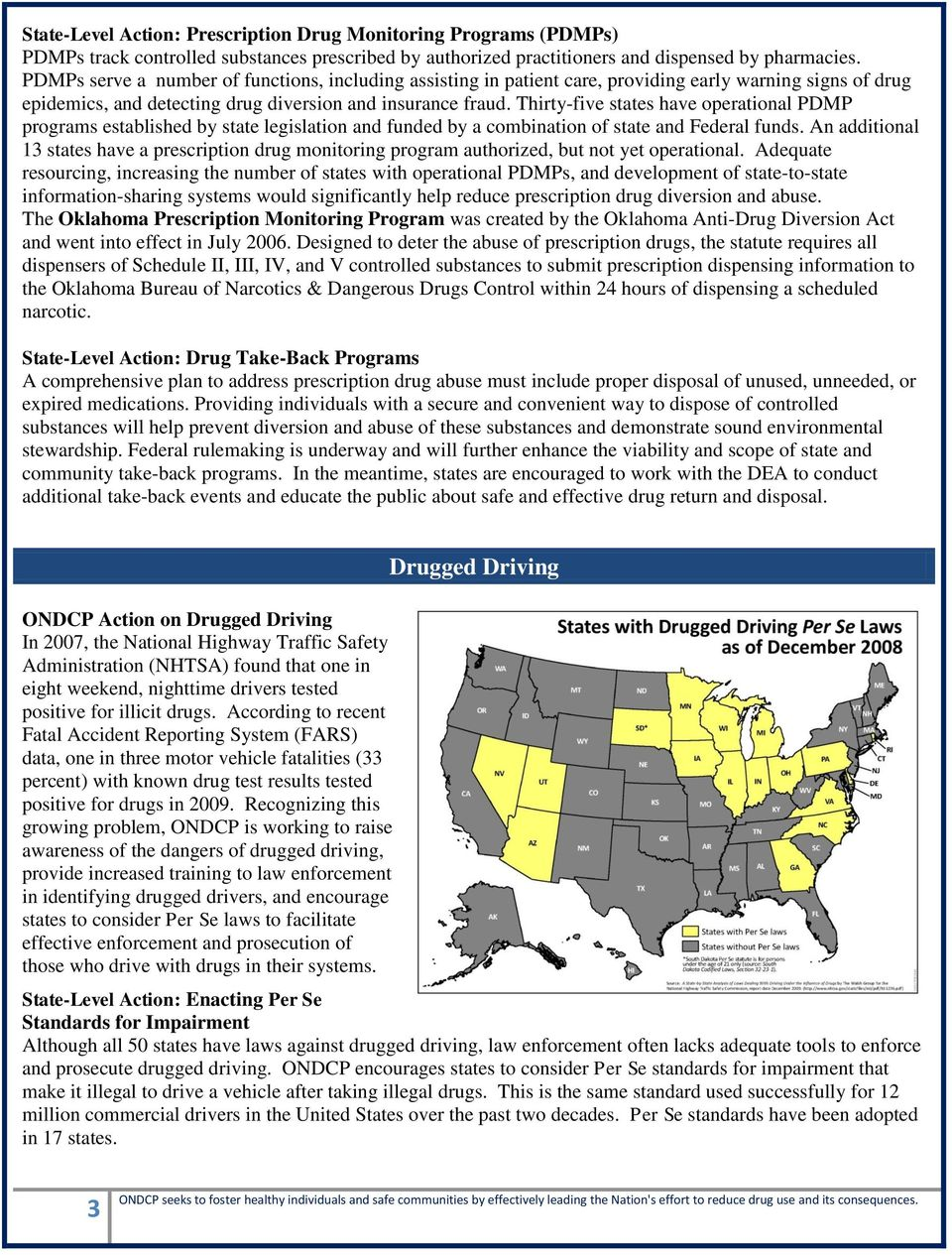 Thirty-five states have operational PDMP programs established by state legislation and funded by a combination of state and Federal funds.