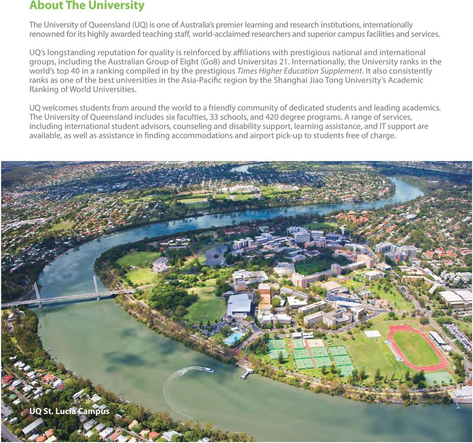 UQ s longstanding reputation for quality is reinforced by affiliations with prestigious national and international groups, including the Australian Group of Eight (Go8) and Universitas 21.