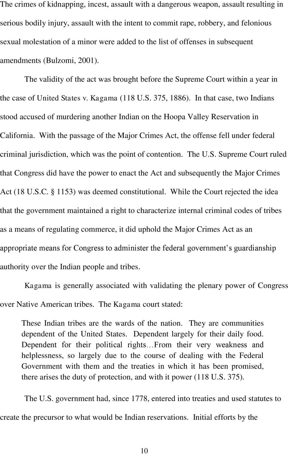 Kagama (118 U.S. 375, 1886). In that case, two Indians stood accused of murdering another Indian on the Hoopa Valley Reservation in California.