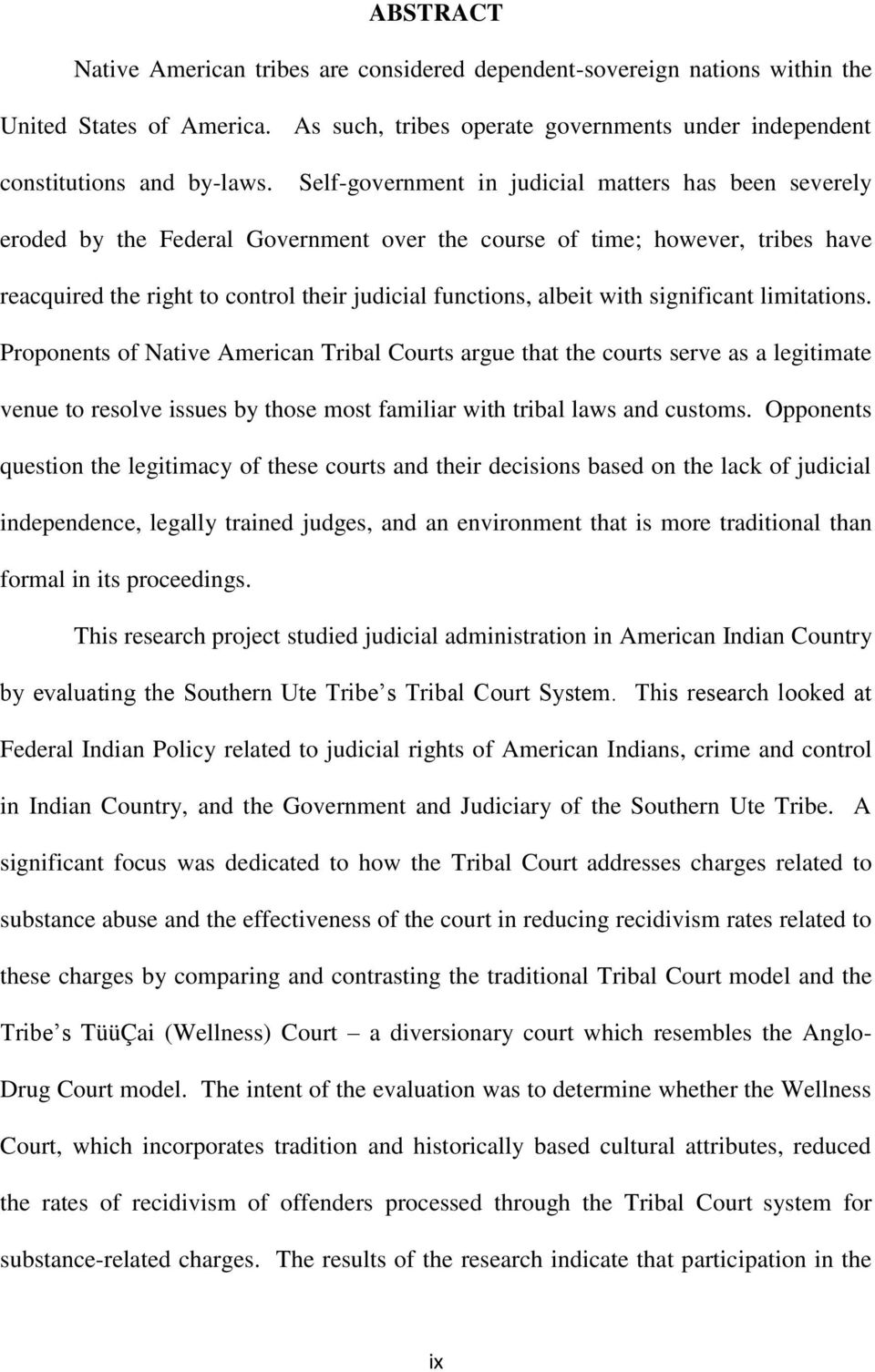 with significant limitations. Proponents of Native American Tribal Courts argue that the courts serve as a legitimate venue to resolve issues by those most familiar with tribal laws and customs.