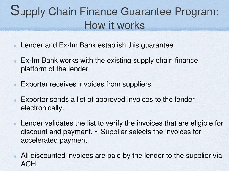 Exporter sends a list of approved invoices to the lender electronically.