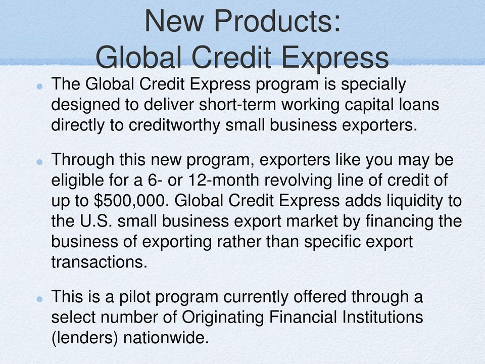 Through this new program, exporters like you may be eligible for a 6- or 12-month revolving line of credit of up to $500,000.