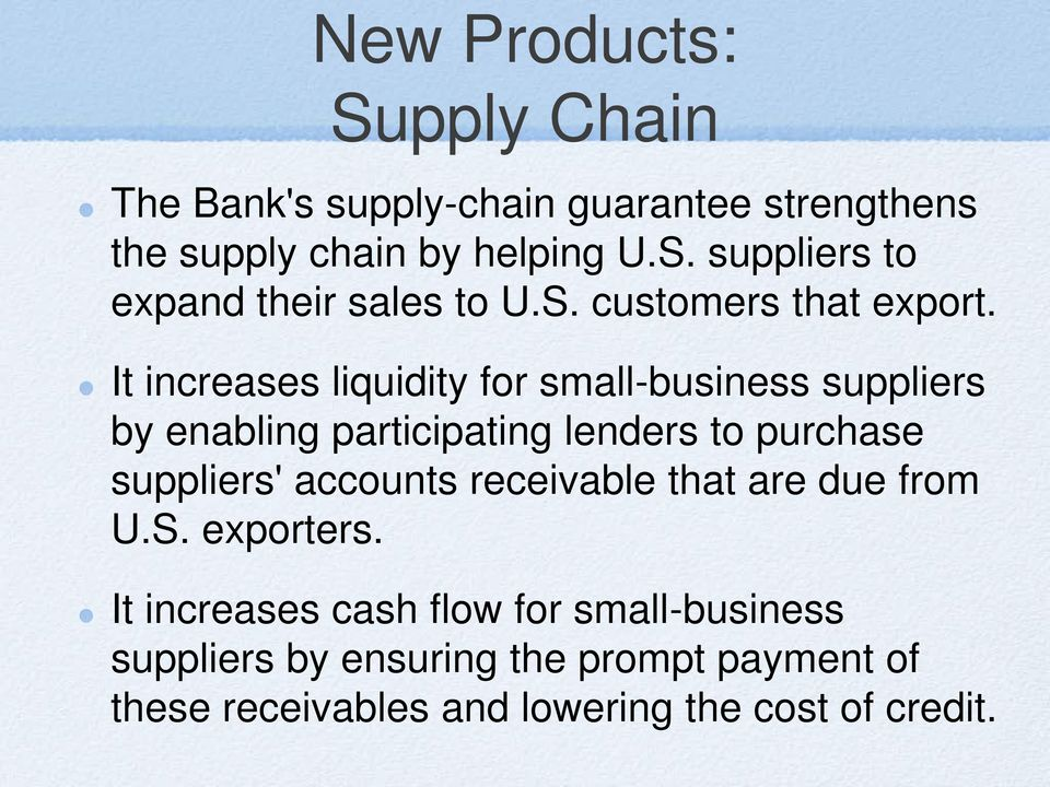 It increases liquidity for small-business suppliers by enabling participating lenders to purchase suppliers'