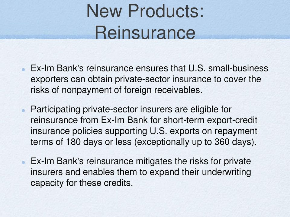 Participating private-sector insurers are eligible for reinsurance from Ex-Im Bank for short-term export-credit insurance policies