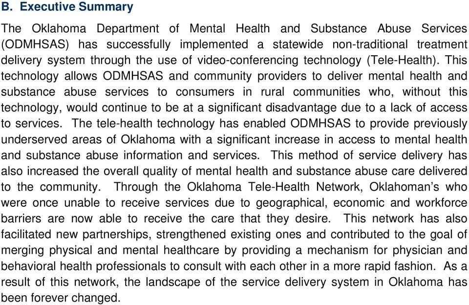 This technology allows ODMHSAS and community providers to deliver mental health and substance abuse services to consumers in rural communities who, without this technology, would continue to be at a
