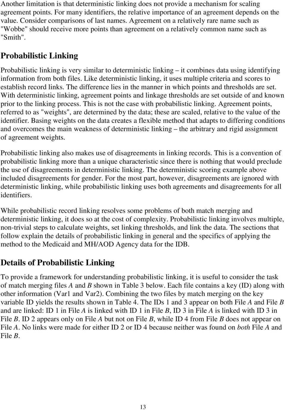 Probabilistic Linking Probabilistic linking is very similar to deterministic linking it combines data using identifying information from both files.