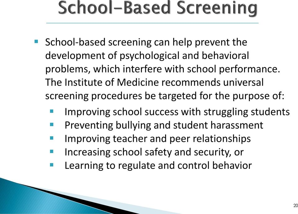 The Institute of Medicine recommends universal screening procedures be targeted for the purpose of: Improving