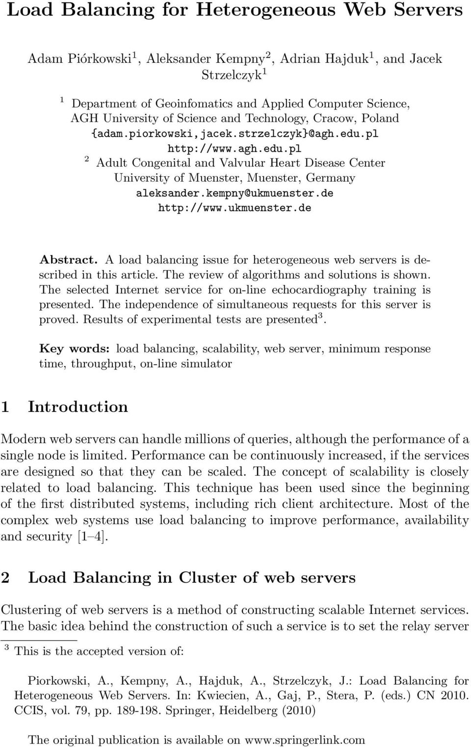 kempny@ukmuenster.e http://www.ukmuenster.e Abstract. A loa balancing issue for heterogeneous web servers is escribe in this article. The review of algorithms an solutions is shown.
