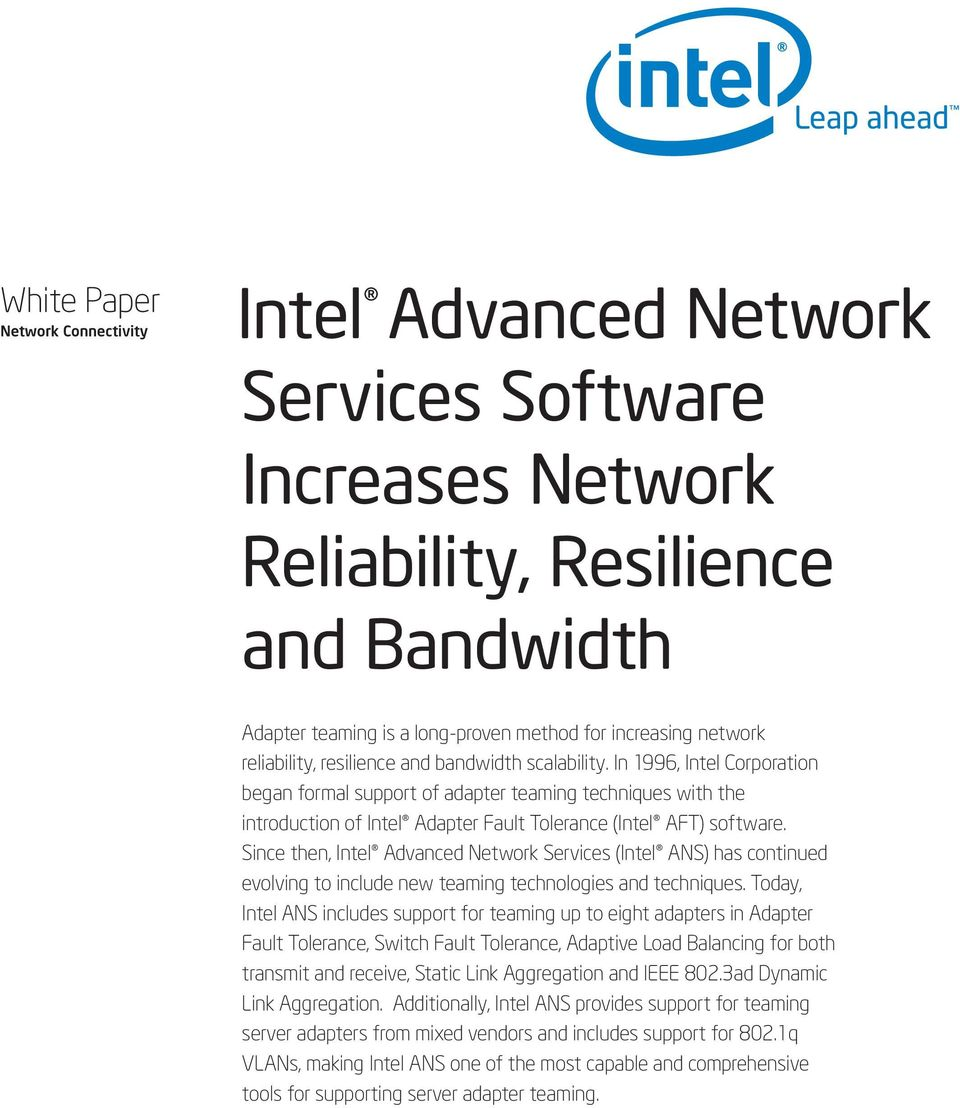 In 1996, Intel Corporation began formal support of adapter teaming techniques with the introduction of Intel Adapter Fault Tolerance (Intel AFT) software.