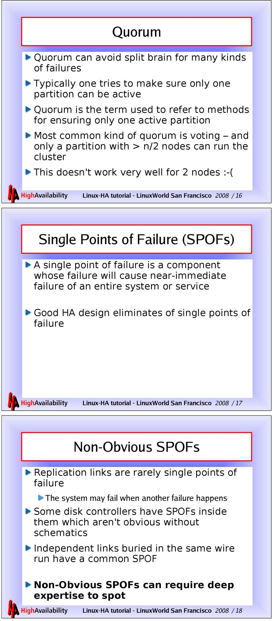 Francisco 2008 / 16 Single Points of Failure (SPOFs) A single point of failure is a component whose failure will cause near-immediate failure of an entire system or service Good HA design eliminates
