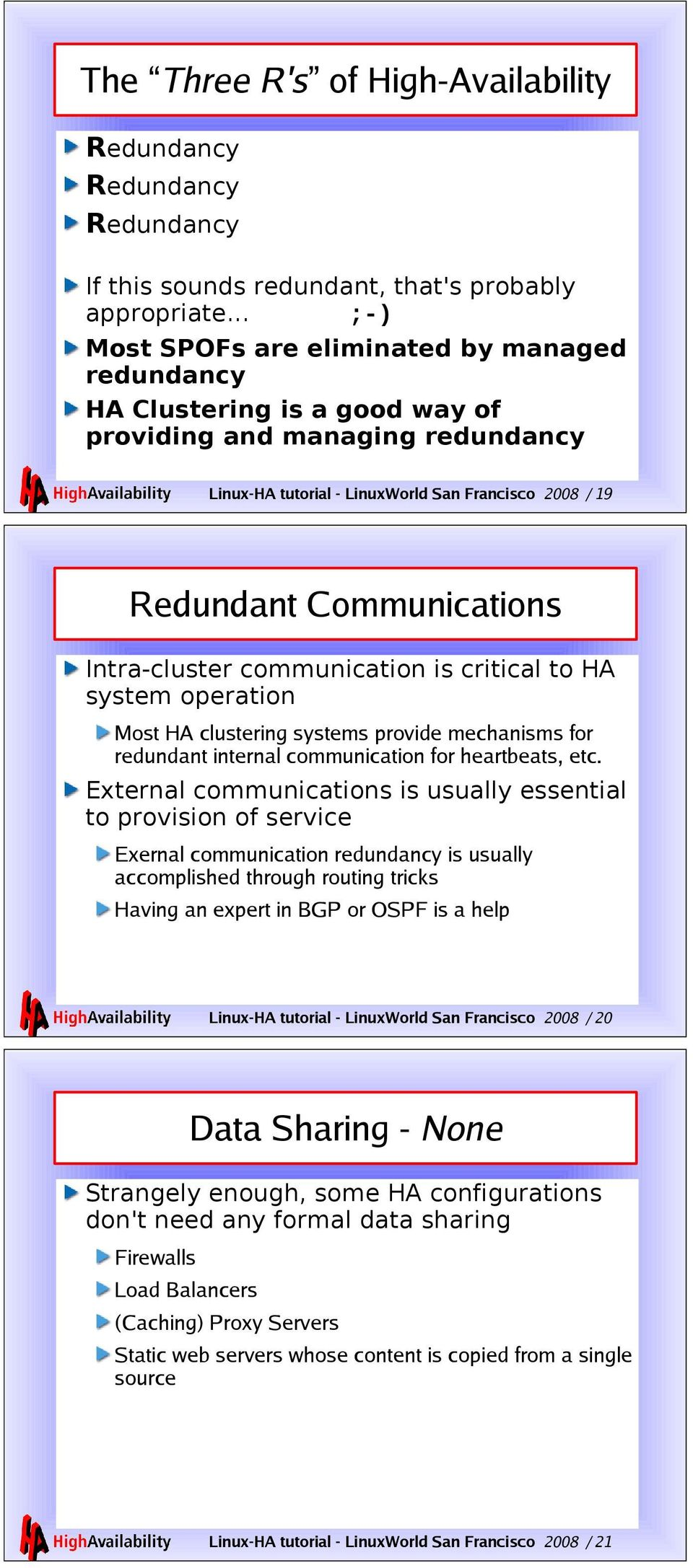 Intra-cluster communication is critical to HA system operation Most HA clustering systems provide mechanisms for redundant internal communication for heartbeats, etc.
