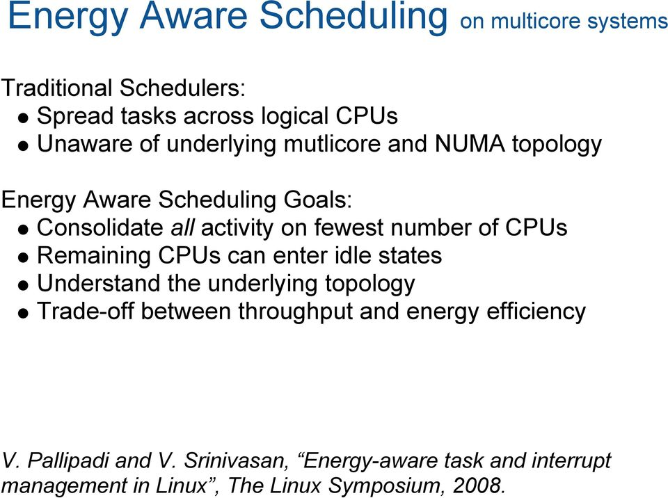 CPUs Remaining CPUs can enter idle states Understand the underlying topology Trade-off between throughput and energy