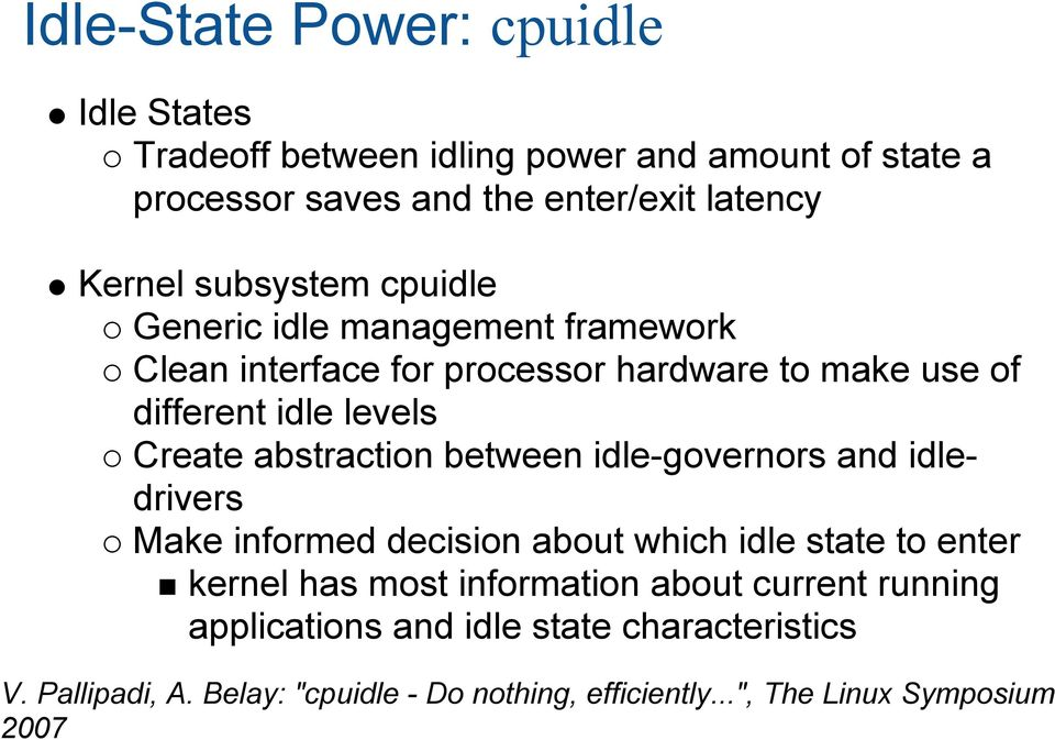 abstraction between idle-governors and idledrivers Make informed decision about which idle state to enter kernel has most information about