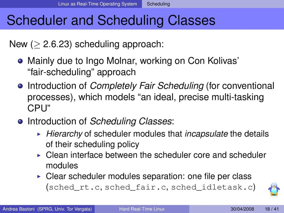 processes), which models an ideal, precise multi-tasking CPU Introduction of Scheduling Classes: Hierarchy of scheduler modules that incapsulate the details of their
