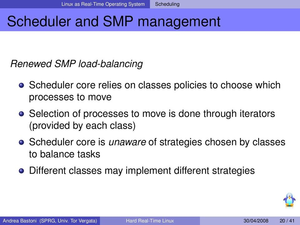(provided by each class) Scheduler core is unaware of strategies chosen by classes to balance tasks Different classes