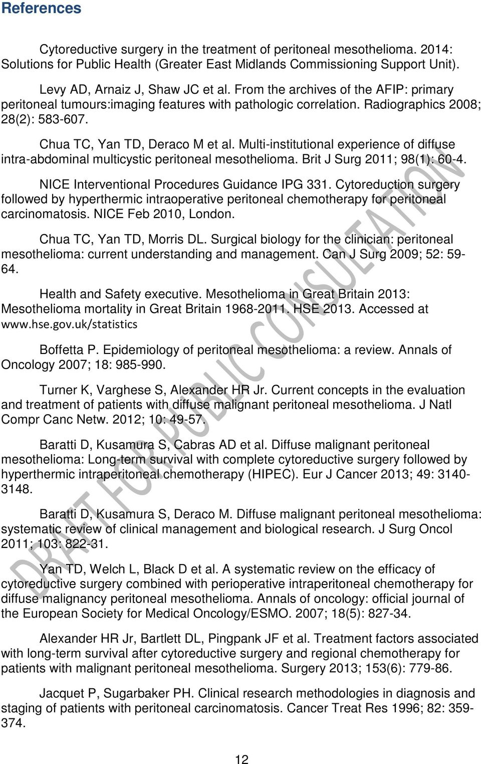 Multi-institutional experience of diffuse intra-abdominal multicystic peritoneal mesothelioma. Brit J Surg 2011; 98(1): 60-4. NICE Interventional Procedures Guidance IPG 331.