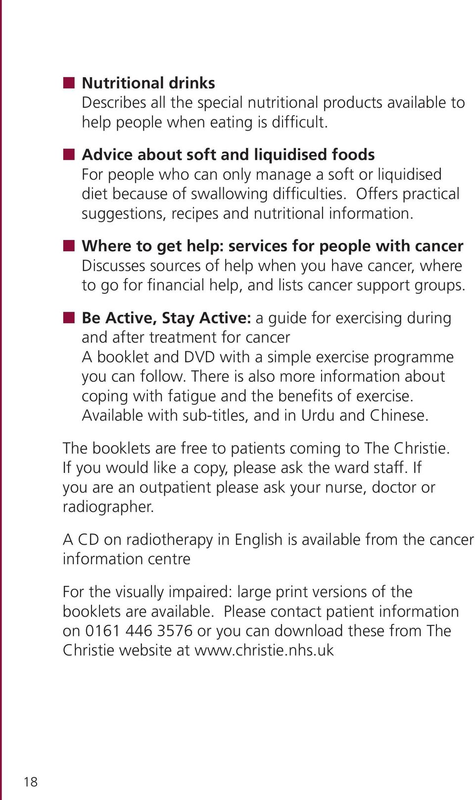 n Where to get help: services for people with cancer Discusses sources of help when you have cancer, where to go for financial help, and lists cancer support groups.