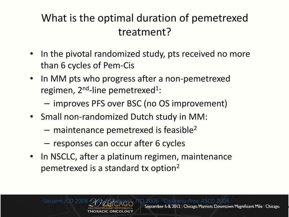 regimen, 2 nd line pemetrexed 1 : improves PFS over BSC (no OS improvement) Small non randomized Dutch study in MM: maintenance